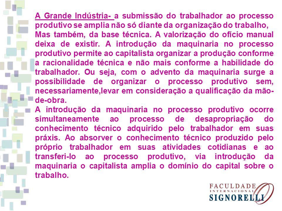 A Grande Indústria- a submissão do trabalhador ao processo produtivo se amplia não só diante da organização do trabalho,