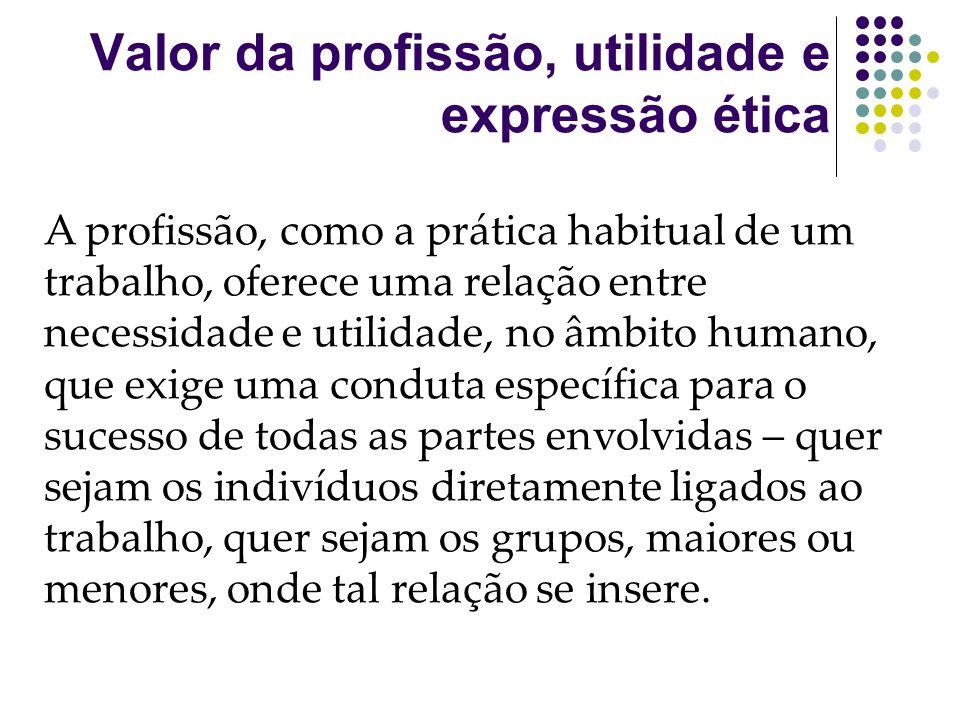 Valor da profissão, utilidade e expressão ética