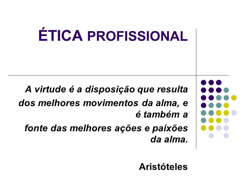 ÉTICA PROFISSIONAL A virtude é a disposição que resulta