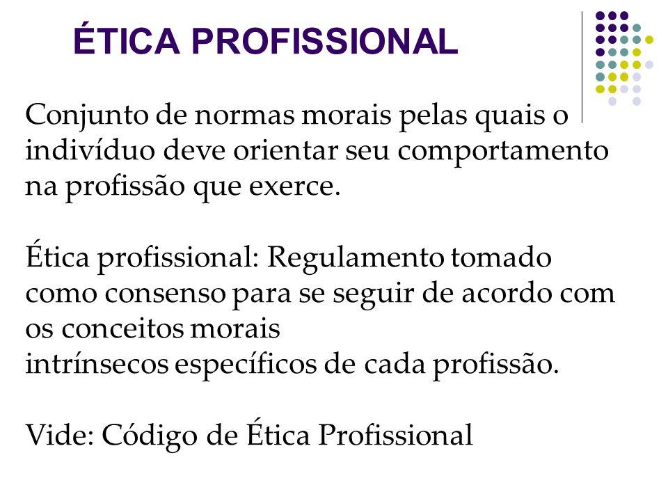 ÉTICA PROFISSIONAL Conjunto de normas morais pelas quais o