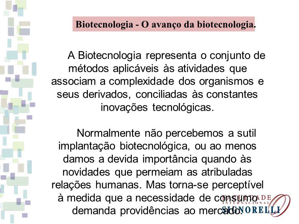 Biotecnologia - O avanço da biotecnologia.
