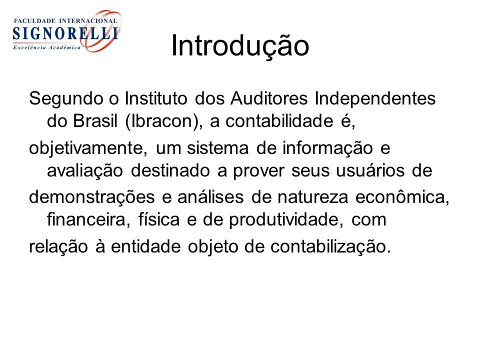 Introdução Segundo o Instituto dos Auditores Independentes do Brasil (Ibracon), a contabilidade é,