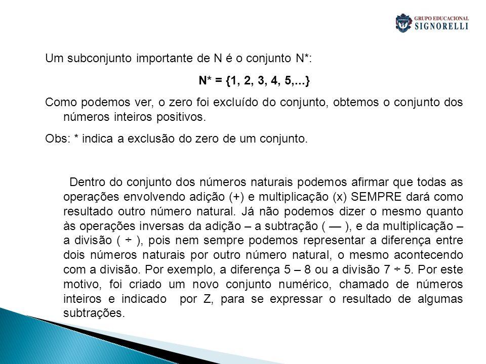 Um subconjunto importante de N é o conjunto N*: