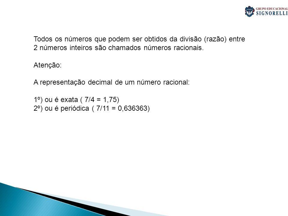 Todos os números que podem ser obtidos da divisão (razão) entre 2 números inteiros são chamados números racionais.