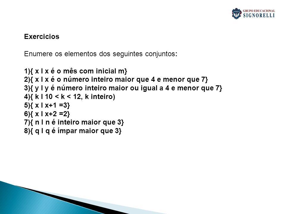Exercicios. Enumere os elementos dos seguintes conjuntos: { x I x é o mês com inicial m} { x I x é o número inteiro maior que 4 e menor que 7}