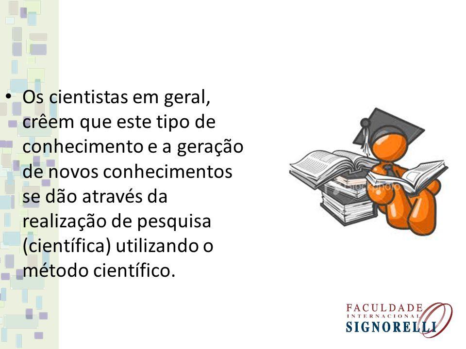 Os cientistas em geral, crêem que este tipo de conhecimento e a geração de novos conhecimentos se dão através da realização de pesquisa (científica) utilizando o método científico.