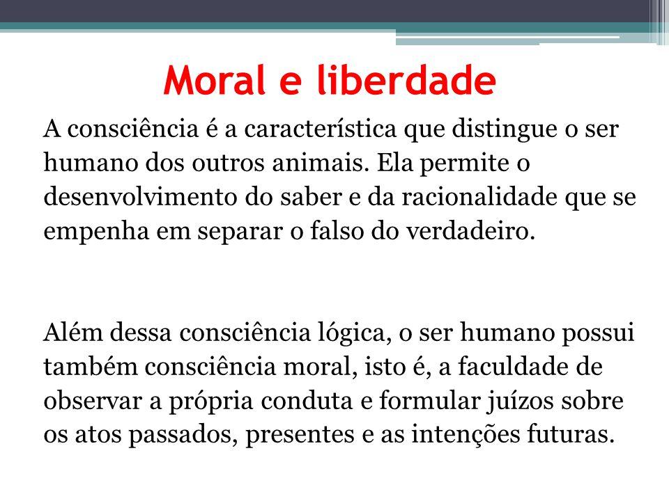 Moral e liberdade A consciência é a característica que distingue o ser
