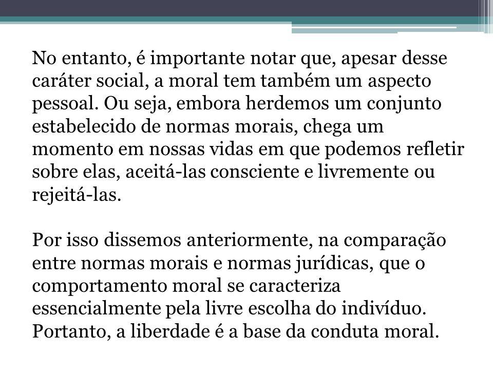 No entanto, é importante notar que, apesar desse caráter social, a moral tem também um aspecto pessoal.