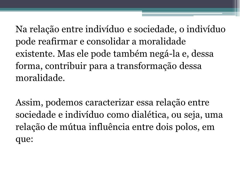 Na relação entre indivíduo e sociedade, o indivíduo pode reafirmar e consolidar a moralidade existente.