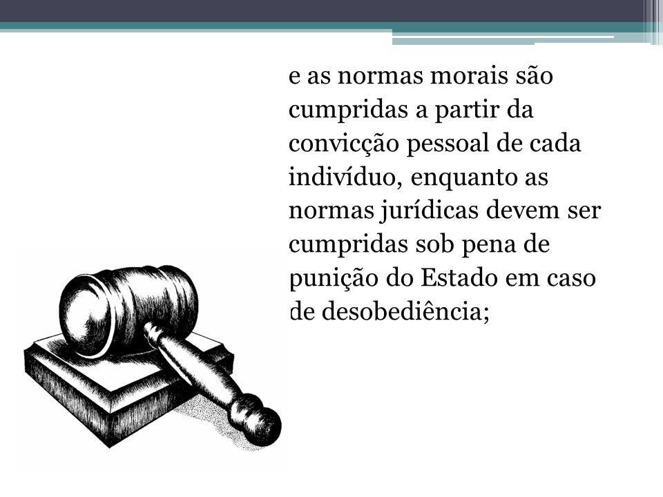 e as normas morais são cumpridas a partir da. convicção pessoal de cada. indivíduo, enquanto as. normas jurídicas devem ser.