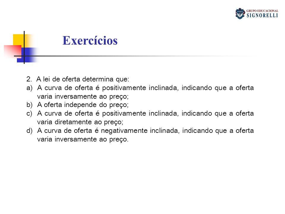 Exercícios 2. A lei de oferta determina que: