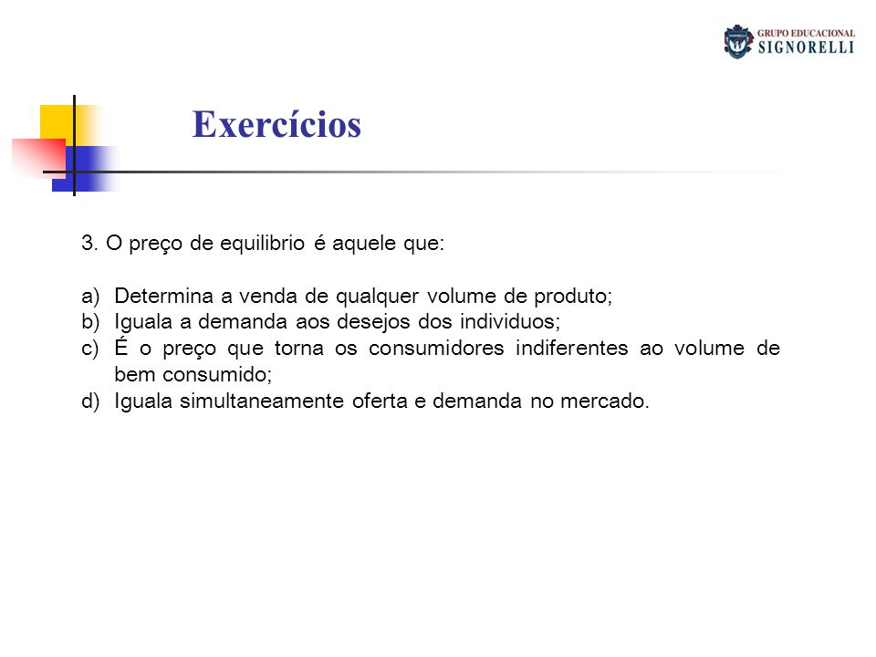 Exercícios 3. O preço de equilibrio é aquele que: