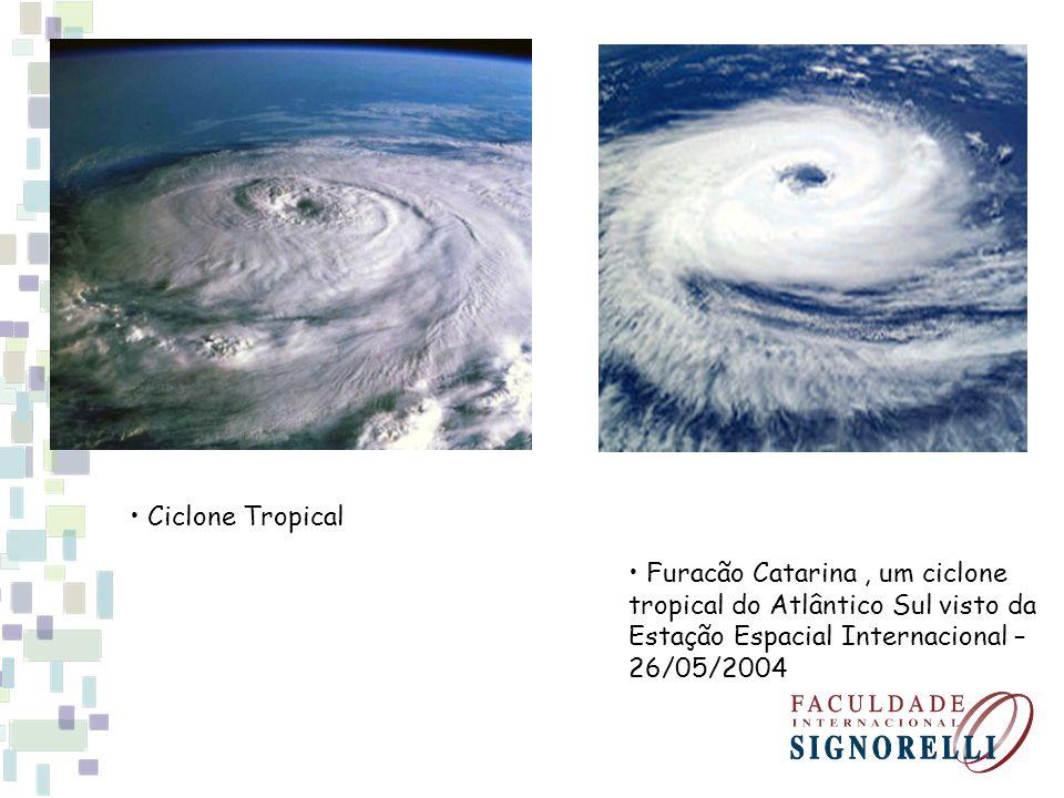 • Ciclone Tropical • Furacão Catarina , um ciclone tropical do Atlântico Sul visto da Estação Espacial Internacional – 26/05/2004.