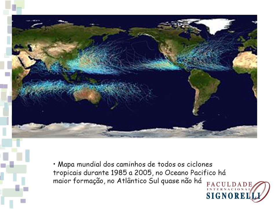 • Mapa mundial dos caminhos de todos os ciclones tropicais durante 1985 a 2005, no Oceano Pacifico há maior formação, no Atlântico Sul quase não há
