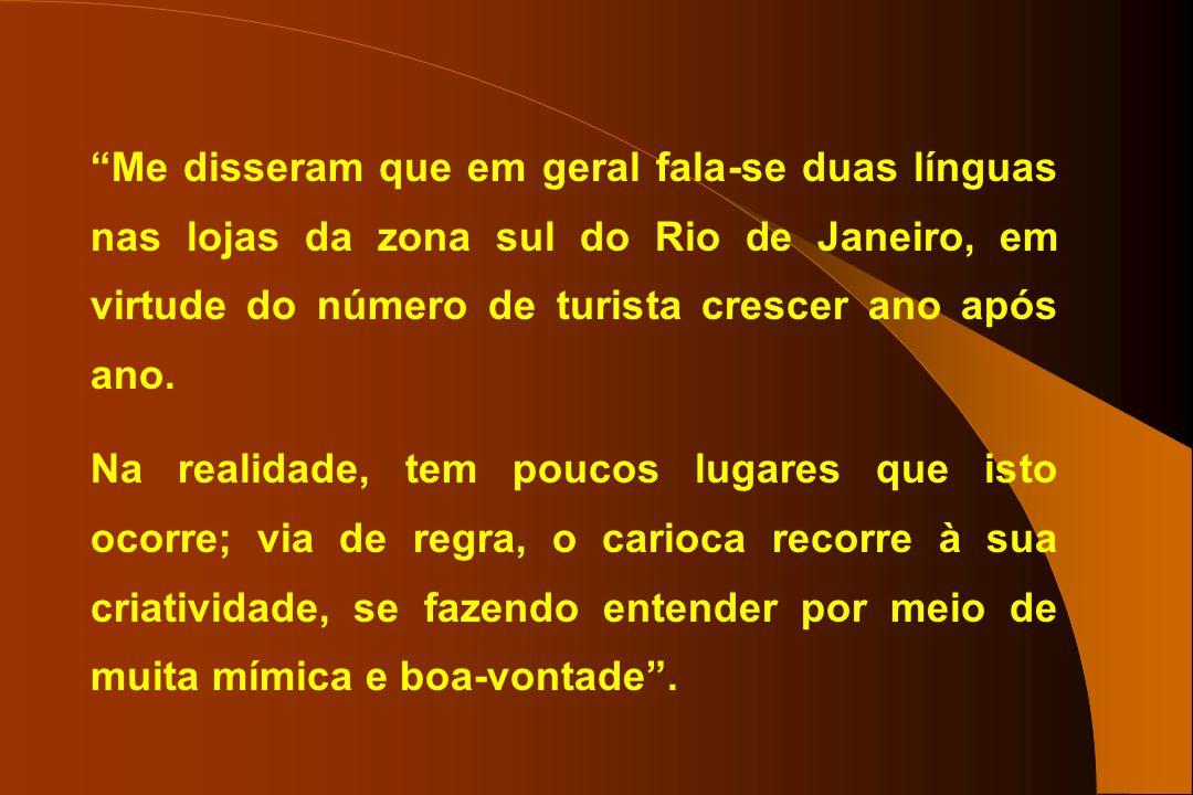 Me disseram que em geral fala-se duas línguas nas lojas da zona sul do Rio de Janeiro, em virtude do número de turista crescer ano após ano.