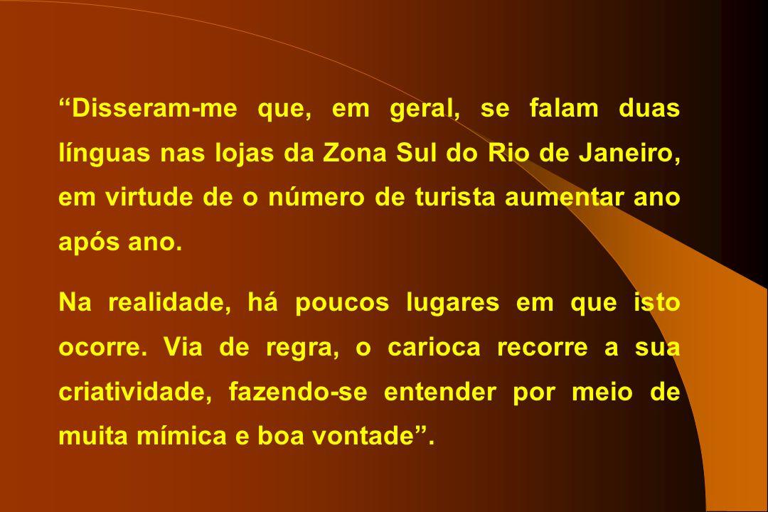 Disseram-me que, em geral, se falam duas línguas nas lojas da Zona Sul do Rio de Janeiro, em virtude de o número de turista aumentar ano após ano.