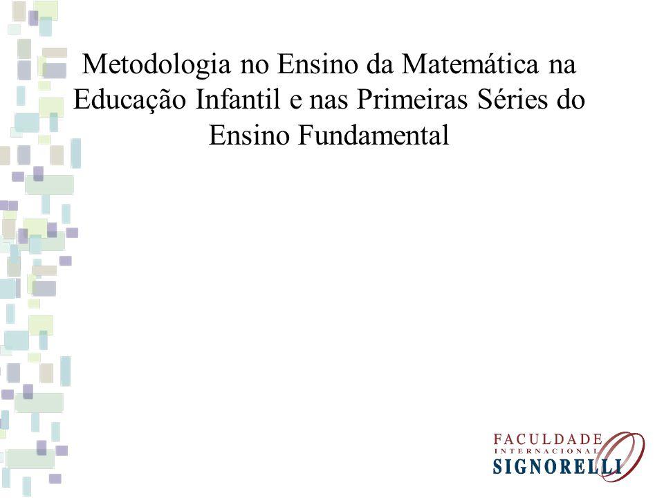 Metodologia no Ensino da Matemática na Educação Infantil e nas Primeiras Séries do Ensino Fundamental