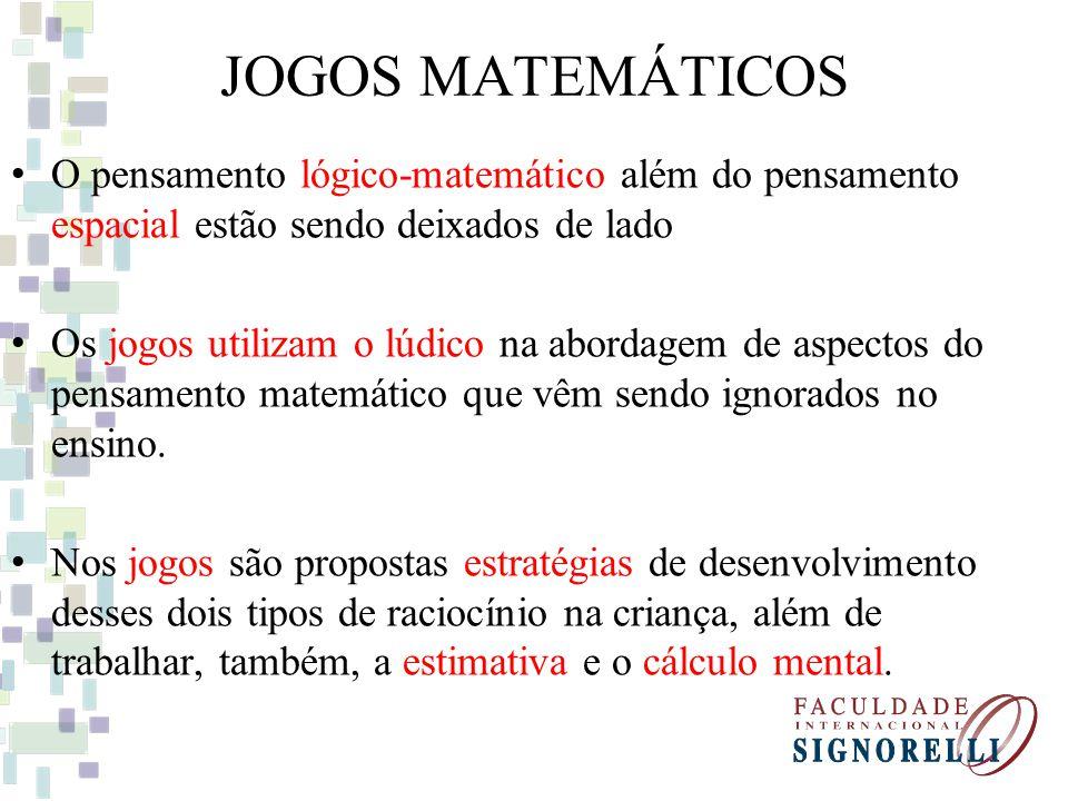 JOGOS MATEMÁTICOS O pensamento lógico-matemático além do pensamento espacial estão sendo deixados de lado.