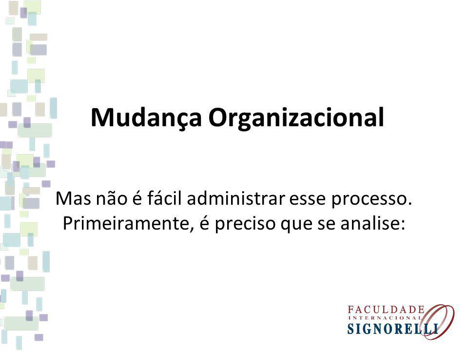 Mudança Organizacional. Mas não é fácil administrar esse processo