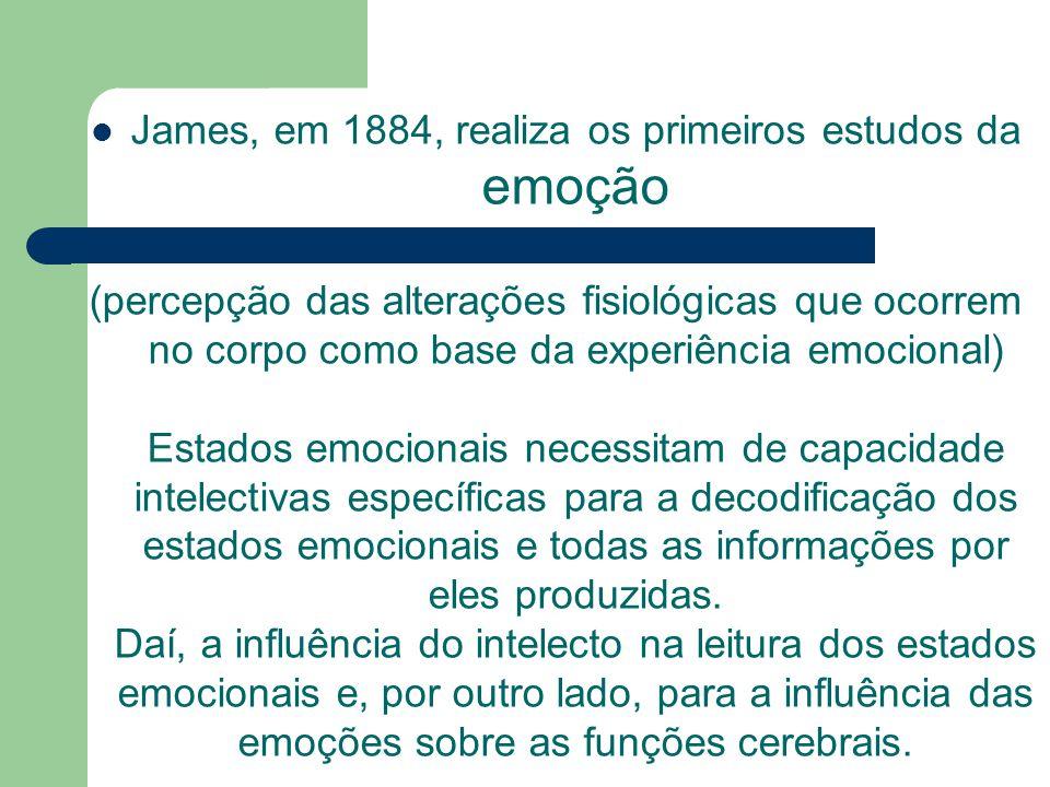 James, em 1884, realiza os primeiros estudos da emoção