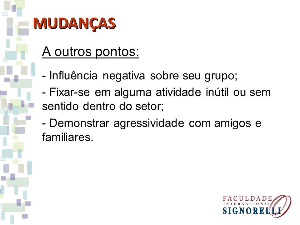 MUDANÇAS A outros pontos: Influência negativa sobre seu grupo;