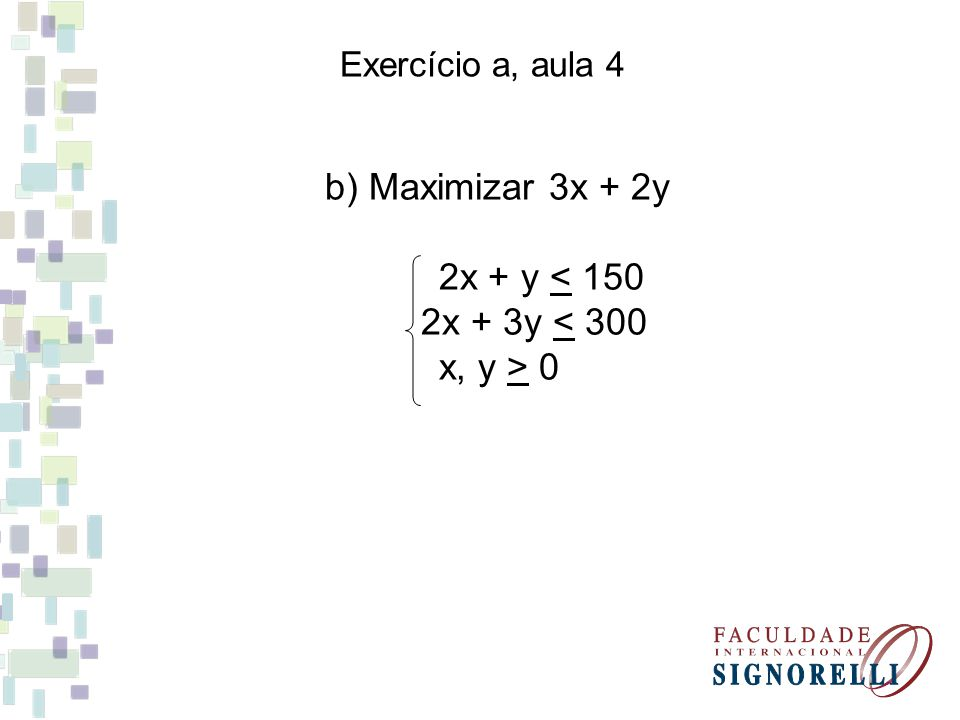 b) Maximizar 3x + 2y 2x + y < 150 2x + 3y < 300 x, y > 0
