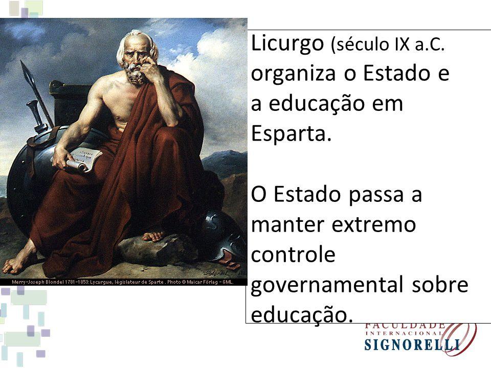 Licurgo (século IX a.C. organiza o Estado e. a educação em. Esparta. O Estado passa a. manter extremo.