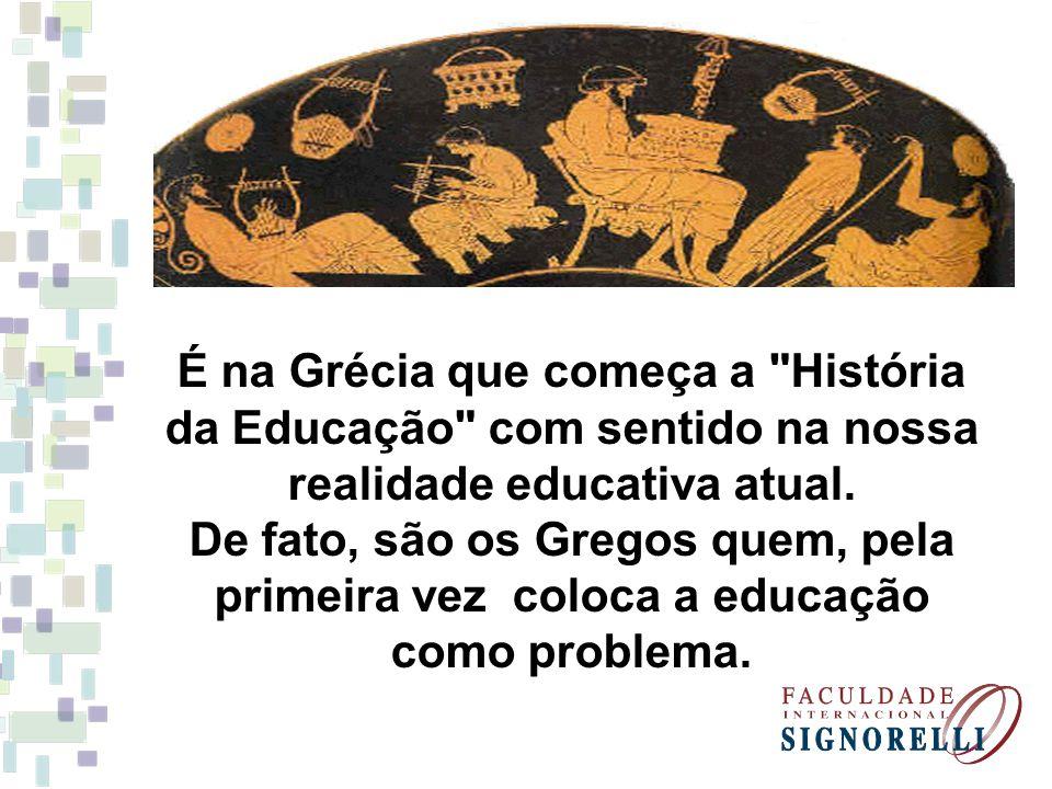 É na Grécia que começa a História da Educação com sentido na nossa