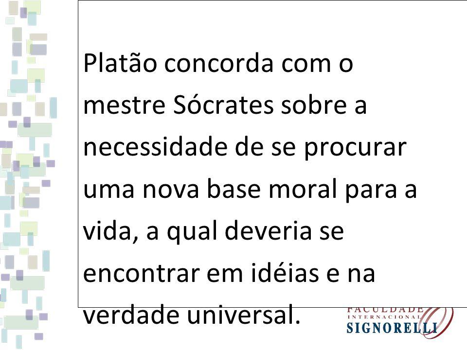 Platão concorda com o mestre Sócrates sobre a. necessidade de se procurar. uma nova base moral para a.