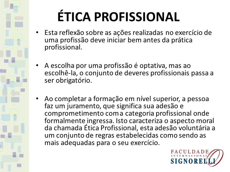 ÉTICA PROFISSIONAL Esta reflexão sobre as ações realizadas no exercício de uma profissão deve iniciar bem antes da prática profissional.
