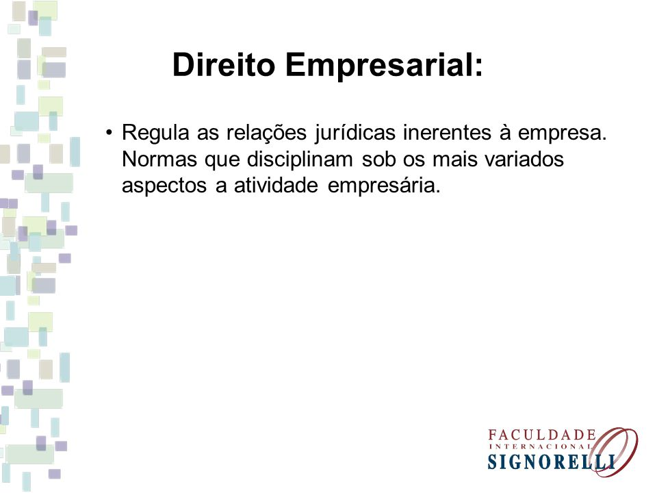 Direito Empresarial: Regula as relações jurídicas inerentes à empresa.