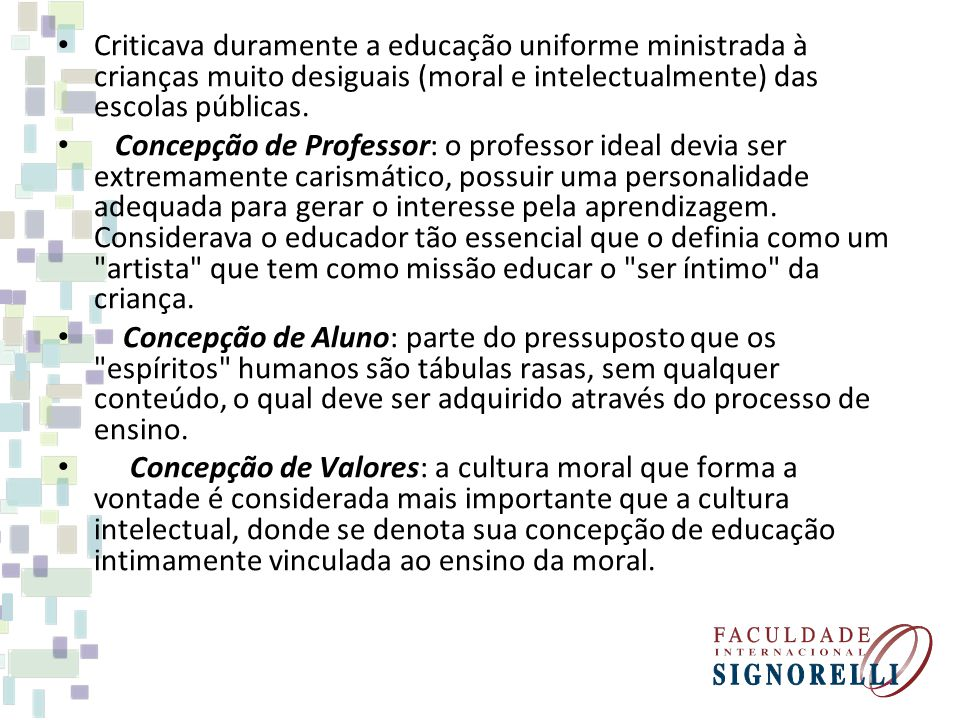Criticava duramente a educação uniforme ministrada à crianças muito desiguais (moral e intelectualmente) das escolas públicas.