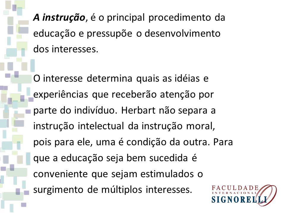 A instrução, é o principal procedimento da educação e pressupõe o desenvolvimento dos interesses.