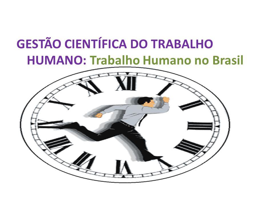 GESTÃO CIENTÍFICA DO TRABALHO HUMANO: Trabalho Humano no Brasil