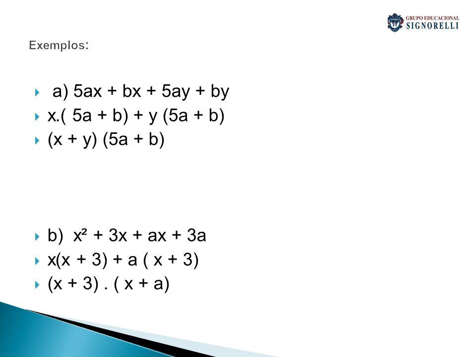 a) 5ax + bx + 5ay + by x.( 5a + b) + y (5a + b) (x + y) (5a + b)