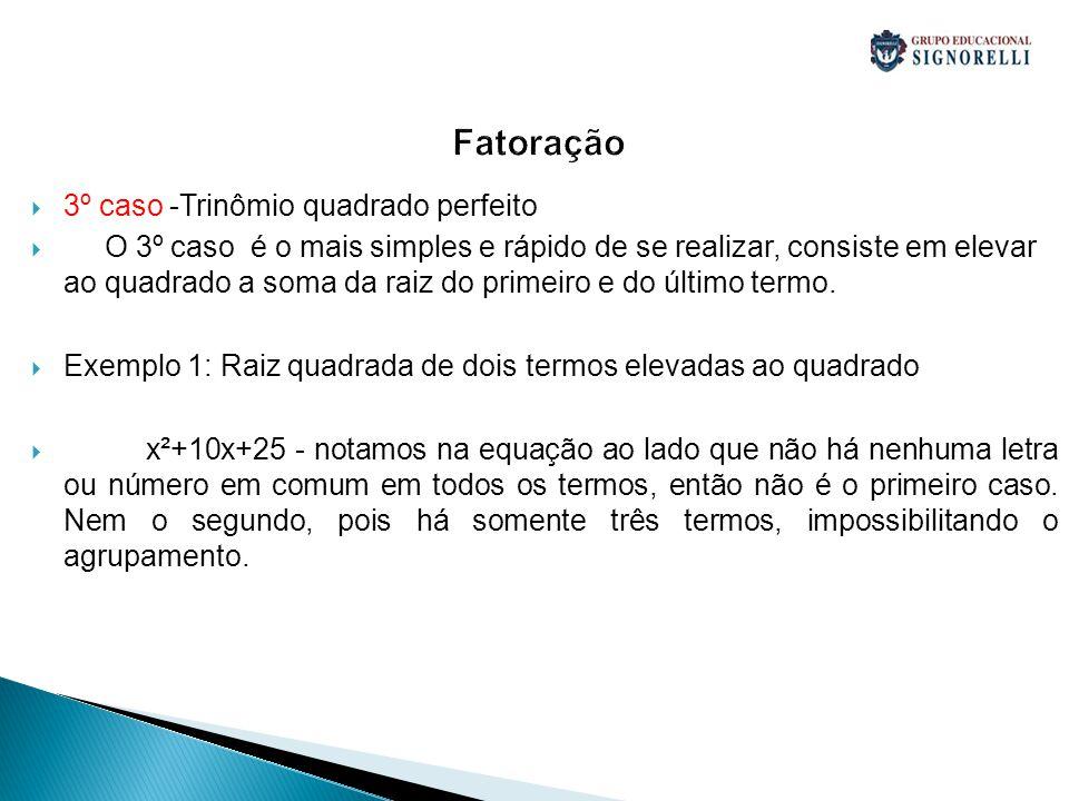 Fatoração 3º caso -Trinômio quadrado perfeito