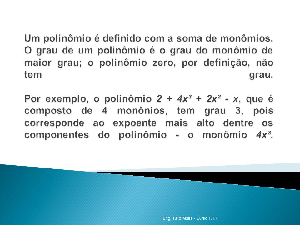 Um polinômio é definido com a soma de monômios