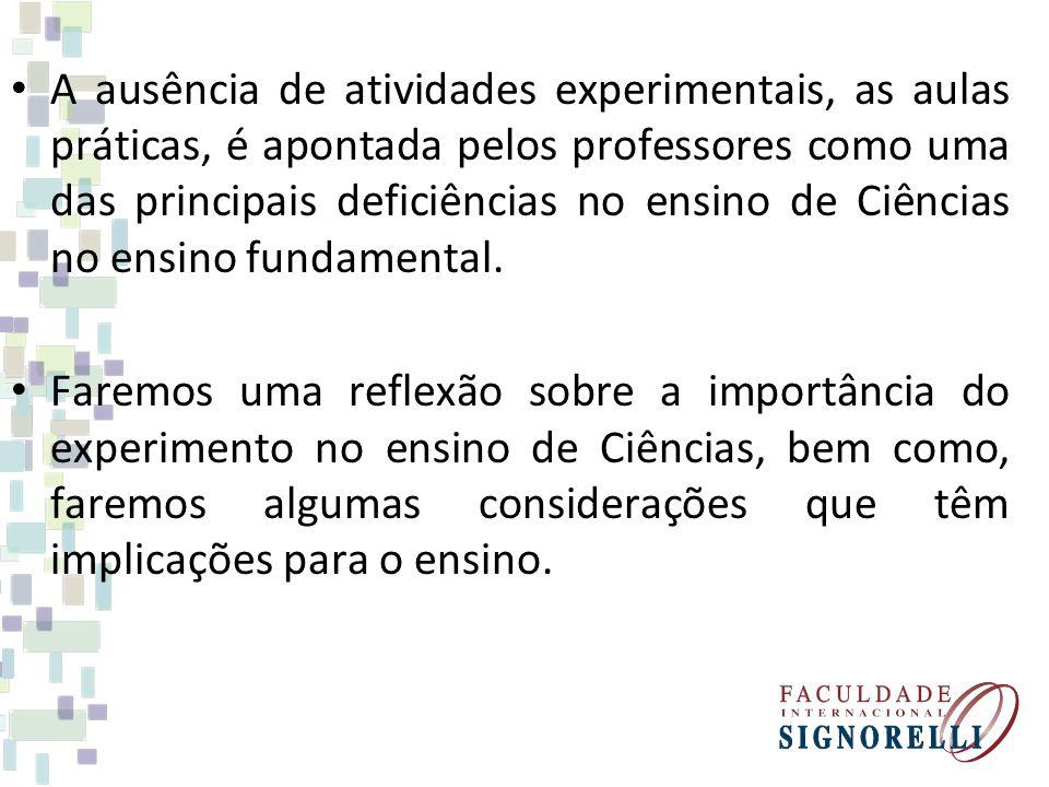A ausência de atividades experimentais, as aulas práticas, é apontada pelos professores como uma das principais deficiências no ensino de Ciências no ensino fundamental.