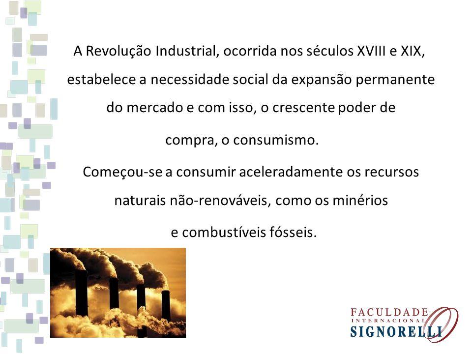 A Revolução Industrial, ocorrida nos séculos XVIII e XIX, estabelece a necessidade social da expansão permanente do mercado e com isso, o crescente poder de compra, o consumismo.