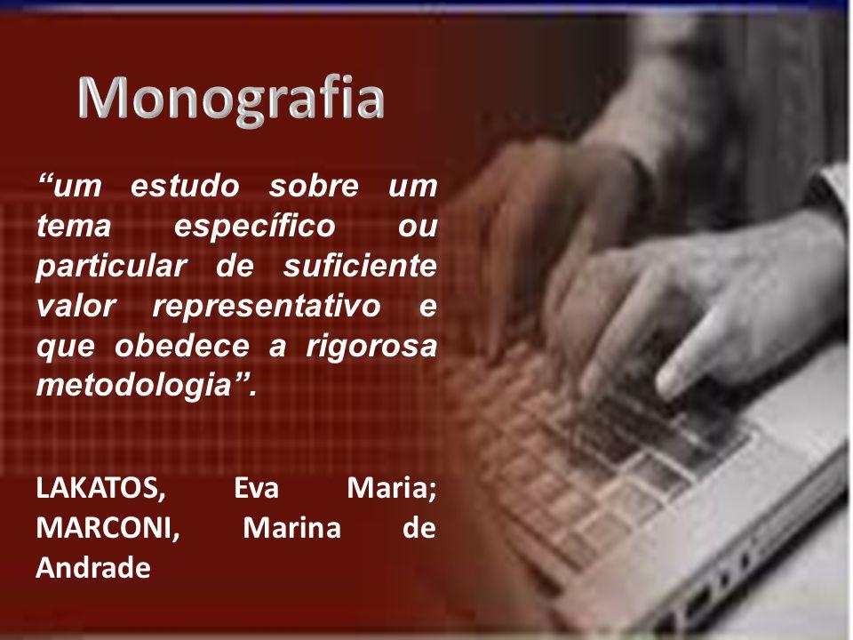 Monografia um estudo sobre um tema específico ou particular de suficiente valor representativo e que obedece a rigorosa metodologia .