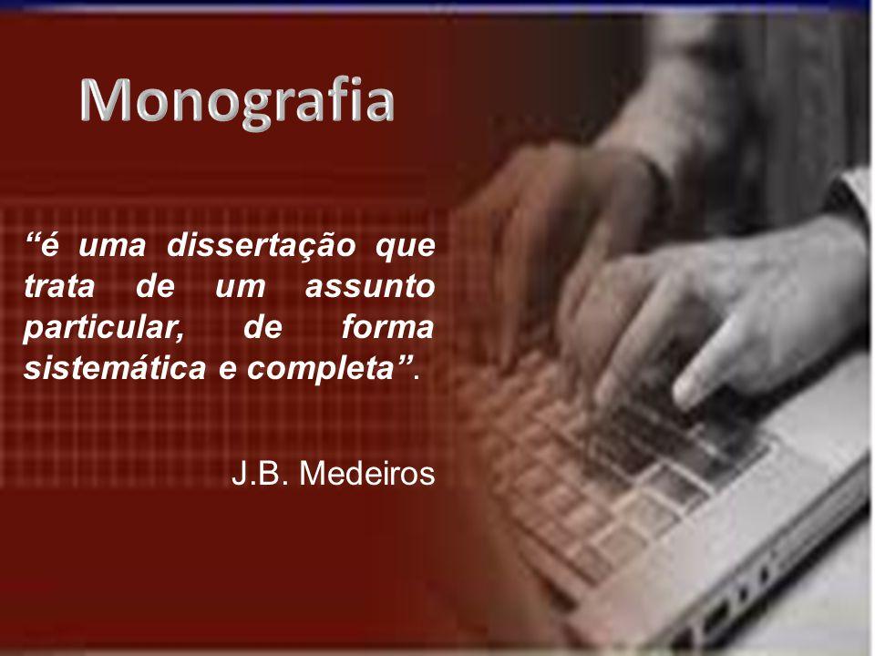 Monografia é uma dissertação que trata de um assunto particular, de forma sistemática e completa .