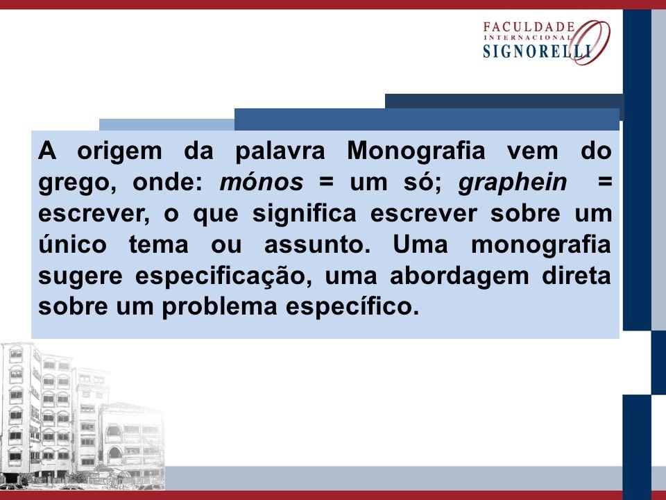 A origem da palavra Monografia vem do grego, onde: mónos = um só; graphein = escrever, o que significa escrever sobre um único tema ou assunto.