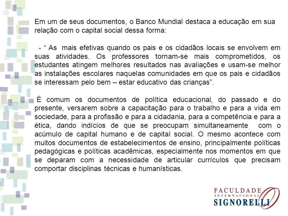 Em um de seus documentos, o Banco Mundial destaca a educação em sua relação com o capital social dessa forma: