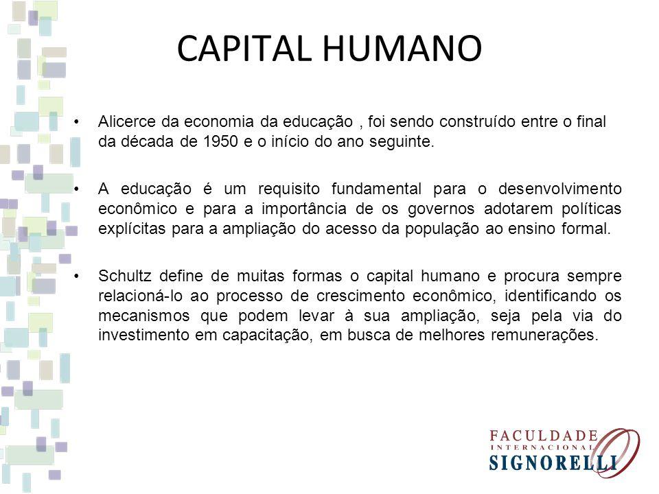 CAPITAL HUMANO Alicerce da economia da educação , foi sendo construído entre o final da década de 1950 e o início do ano seguinte.
