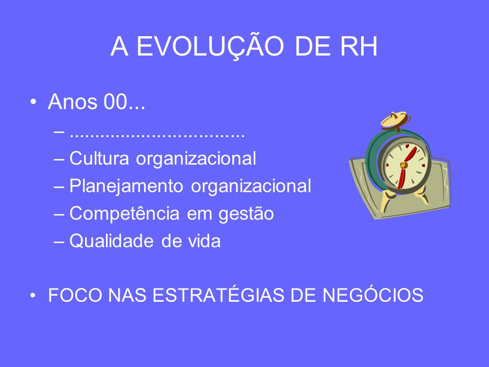 A EVOLUÇÃO DE RH Anos 00... .................................. Cultura organizacional. Planejamento organizacional.
