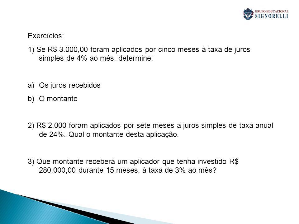 Exercícios: 1) Se R$ 3.000,00 foram aplicados por cinco meses à taxa de juros simples de 4% ao mês, determine: