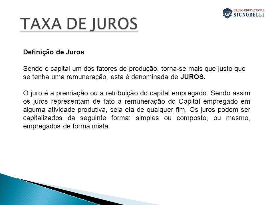 Definição de Juros Sendo o capital um dos fatores de produção, torna-se mais que justo que se tenha uma remuneração, esta é denominada de JUROS.