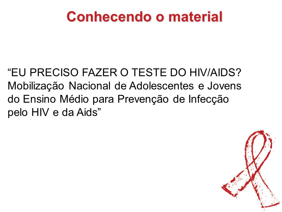 Conhecendo o material EU PRECISO FAZER O TESTE DO HIV/AIDS