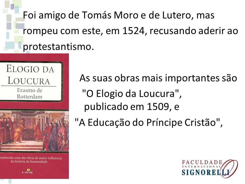 Foi amigo de Tomás Moro e de Lutero, mas