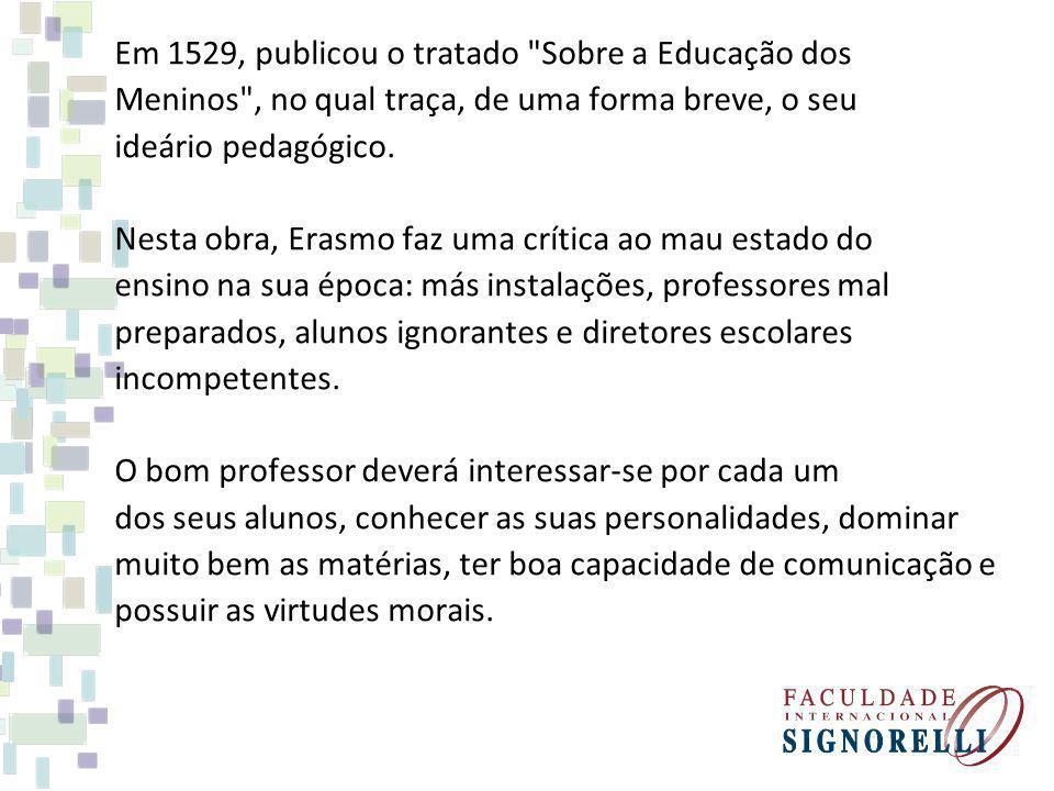 Em 1529, publicou o tratado Sobre a Educação dos